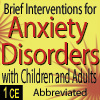 Interventions for Anxiety Disorders with Children & Adults (Abbreviated) - 1 CE