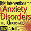 Interventions for Anxiety Disorders with Children & Adults - 10 CEs