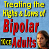 Treating the Highs and Lows of Bipolar Adults - 10 CEs