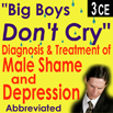 Big Boys Dont Cry Diagnosis & Treatment of Male Shame and Depression (Abbreviated) - 3 CEs