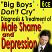 Big boys dont cry - Diagnosis &Treatment of Male Shame and Depression - 6 CEs