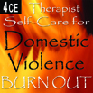 Therapist Self-Care for Domestic Violence Burn-Out - 4 CEs