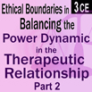 Ethical Boundaries in Balancing the Power Dynamic in the Therapeutic Relationship (Abbreviated) Part II - 3 CEs