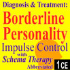 Diagnosis & Treatment of Borderline Personality: Impulse Control with Schema Therapy (Abbreviated 3) - 1 CE