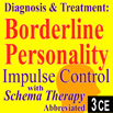 Diagnosing & Treating Borderline Personality: Impulse Control with Schema Therapy (Abbreviated) - 3 CEs