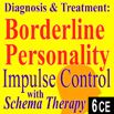 Diagnosis & Treatment of Borderline:  Impulse Control with Schema Therapy