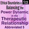 Ethics & Boundaries: the Power Dynamic in the Therapeutic Relationship Course #5 - 1 CE