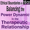 Ethical Boundaries in Balancing the Power Dynamic in the Therapeutic Relationship - 10 CEs