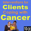 Interventions for Clients Coping with Cancer - 10 CEs