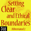 Clear and Ethical Boundaries Abbreviated Part 2 - 3 CEs