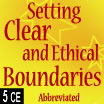 Setting Clear and Ethical Boundaries with Clients (Abbreviated 6) - 5 hrs