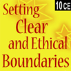 Setting Clear and Ethical Boundaries with Clients - 10 CEs