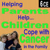 Helping Parents Help Children Cope with Cancer in the Family - 6 CEs