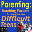 Parenting: Teaching Parents Strategies for Difficult Teens - 10 CEs