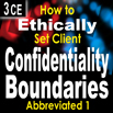 How to Ethically Set Client Confidentiality Boundaries Part I (Abbreviated) - 3 CEs