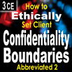 How to Ethically Set Client Confidentiality Boundaries Part II (Abbreviated) - 3 CEs