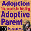 Adoption: Techniques for Treating Adoptive Parent Issues