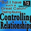 But I Have Such a Great Catch - Treating Abusive Controlling Relationships (Abbreviated) - 7 CEs