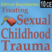 Ethical Boundaries: Treating Childhood Sexual Trauma - 10 CEs