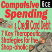 Compulsive Spending & Credit Card Debt: Seven Key Therapeutic Strategies for the Shop-aholic - 6 CEs
