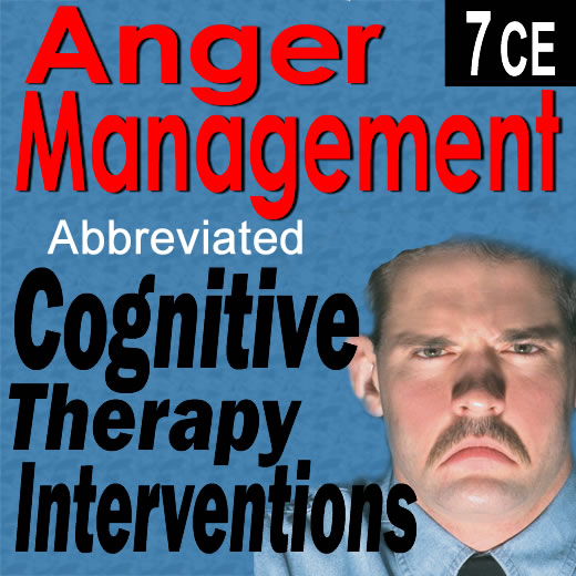 Anger Management: Cognitive Behavioral Interventions (Abbreviated 3) - 7 CEs