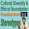 Cross Cultural Awareness Practices, Cultural Diversity & Ethical Boundaries: Freedom from Stereotypes - 6 CEs