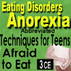Eating Disorders: Anorexia - Techniques for Treating Teens Afraid to Eat (Abbreviated) - 3 CE's