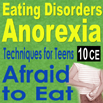Eating Disorders: Anorexia - Techniques for Treating Teens Afraid to Eat - 10 CEs