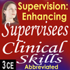 Supervision: Enhancing Supervisees Clinical Skills (Abbreviated) - 3 CEs