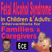 Substance Abuse Addiction: Fetal Alcohol Syndrome in Children & Adults: Interventions for Families and Caregivers - 6 CEs
