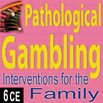 Pathological Gambling: Interventions for the Family - 6 CEs