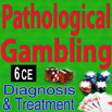 Pathological Gambling: Diagnosis and Treatment - 6 CEs