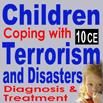 Children Coping with Terrorism and Disasters: Diagnosis & Treatment - 10 CEs
