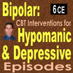 Bipolar Adults: Practical Interventions for Hypomanic and Depressive Episodes - 6 CEs