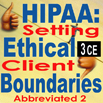 HIPAA: Setting Ethical Client Boundaries Part II (Abbreviated) - 3 CEs