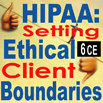 HIPAA: Setting Ethical Client Boundaries - 6 CEs