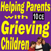 Grief: Helping Parents with Grieving Children - 10 CEs