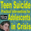 Teen Suicide: Practical Interventions for Adolescents in Crisis - 10 CEs