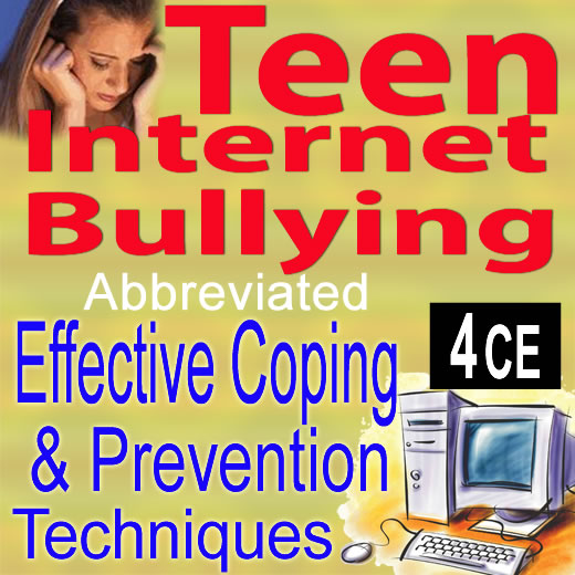 Teen Internet Bullying: Effective Coping and Prevention Techniques (Abbreviated) 4 CE's