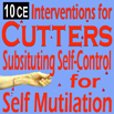 DVD - Interventions for Cutters: Substituting Self-Control for Self-Mutilation - 10 CEs