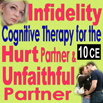Infidelity- Cognitive Therapy for the Hurt Partner and Unfaithful Partner - 10 CEs
