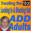 ADD: Treating the Locking in & Blocking Out ADD/ADHD Adults