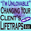 Im Unlovable - Changing Your Clients Life Traps - 6 CEs