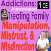 Substance Abuse Addiction: Treating Family Manipulation, Mistrust, and Misdirection (Abbreviated) - 1 CE