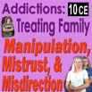 Substance Abuse Addiction: Treating Family Manipulation, Mistrust, and Misdirection - 10 CEs