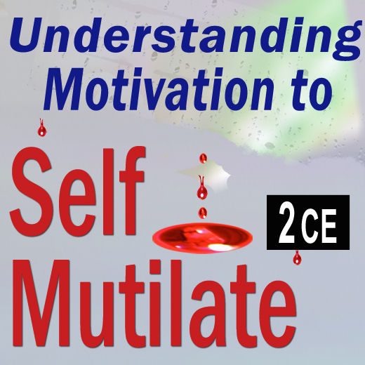 Understanding Motivation to Self-Mutilate - 2CEs