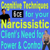Cognitive Techniques for Narcissistic Clients Need for Power & Control - 6 CEs