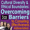 Cross Cultural Practices, Cultural Diversity & Ethical Boundaries: Overcoming Barriers  to Counseling Effectiveness