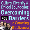 Cross Cultural Practices, Cultural Diversity & Ethical Boundaries: Overcoming Barriers to Counseling Effectiveness - 4 CEs