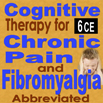 Pain Management: Cognitive Therapy for Chronic Pain and Fibromyalgia (Abbreviated 8) - 6 CEs